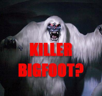 Is Bigfoot a murderer?