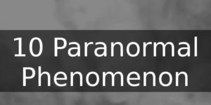 10 paranormal phenomenon