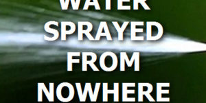 water sprayed from nowhere.