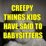Creepy things kids have said to babysitters