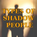 Types of Shadow People – What They Are And What They Want