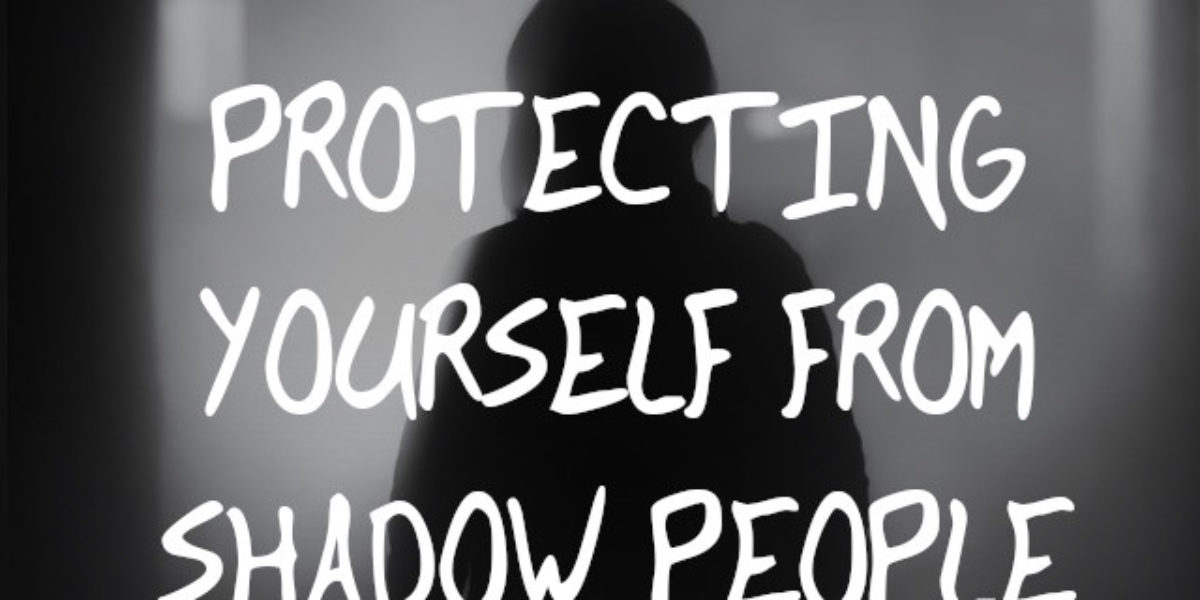 tips on protecting yourself from shadow people