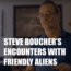Steve Boucher describes his encounter with aliens