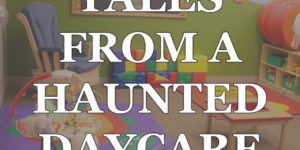 haunted daycare tales